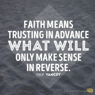 Faith-means-trusting-in-advance-what-will-only-make-sense-in-reverse..jpg